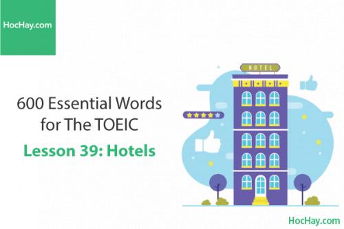 600 Từ vựng TOEIC – Lesson 39: Hotels – Học Hay