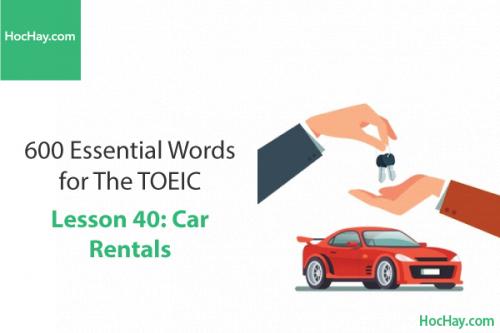 600 Từ vựng TOEIC – Lesson 40: Car Rentals – Học Hay