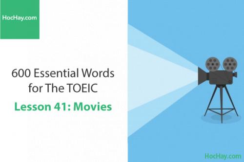 600 Từ vựng TOEIC – Lesson 41: Movies – Học Hay