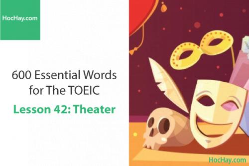 600 Từ vựng TOEIC – Lesson 42: Theatre – Học Hay
