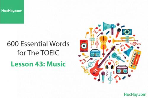 600 Từ vựng TOEIC – Lesson 43: Music – Học Hay