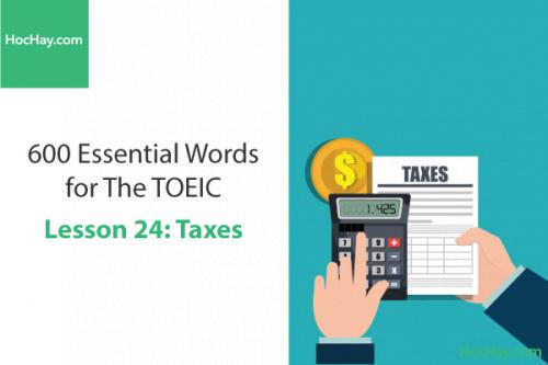 600 Từ vựng TOEIC – Lesson 24: Taxes – Học Hay
