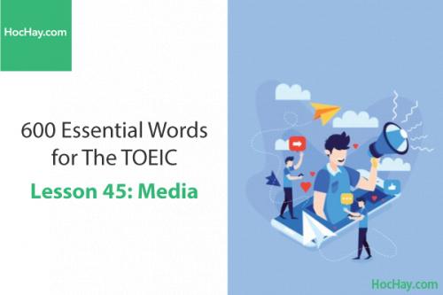 600 Từ vựng TOEIC – Lesson 45: Media – Học Hay