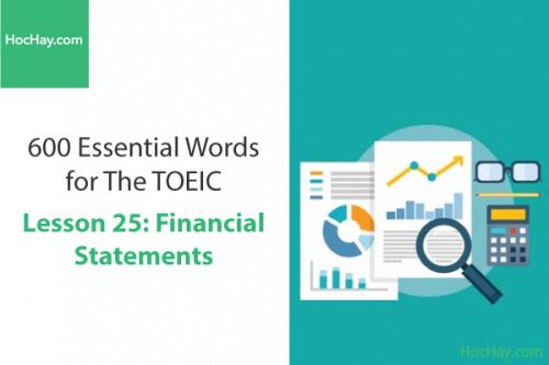 Sách 600 Từ vựng TOEIC – Lesson 25: Financial Statements – Học Hay, 187, Huyền Trang, , 25/08/2020 13:31:56