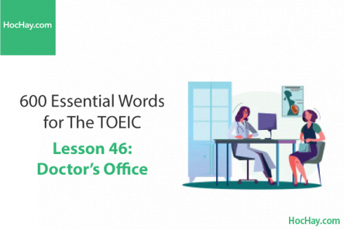 600 Từ vựng TOEIC – Lesson 46: Doctor's Office – Học Hay