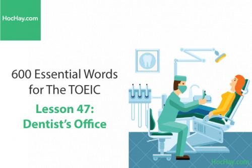 600 Từ vựng TOEIC – Lesson 47: Dentist's Office – Học Hay