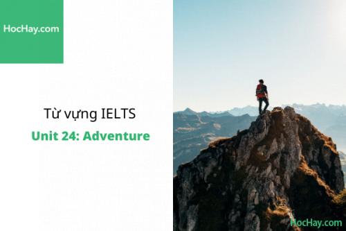 Từ vựng IELTS – Unit 24: Adventure – Học Hay