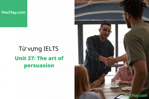 Từ vựng IELTS – Unit 27: The art of persuasion – Học Hay