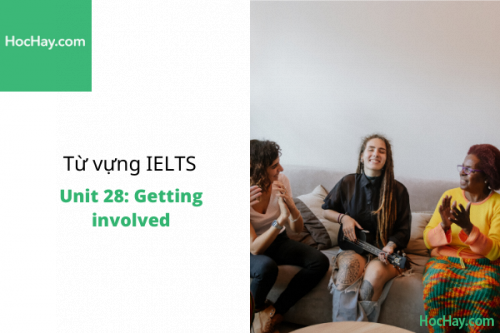 Từ vựng IELTS – Unit 28: Getting involved – Học Hay
