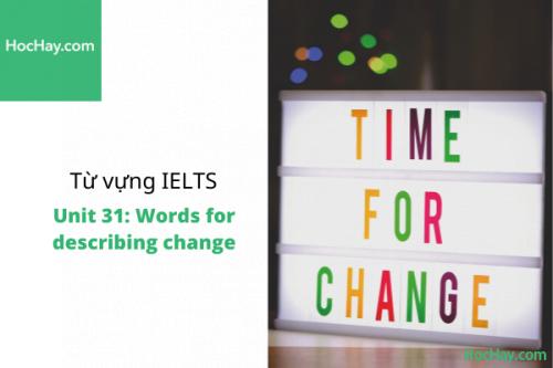 Từ vựng IELTS – Unit 31: Words for describing change – Học Hay