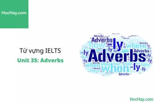 Từ vựng IELTS – Unit 35: Adverbs – Học Hay