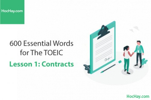 600 Từ vựng TOEIC – Lesson 1: Contracts – Học Hay
