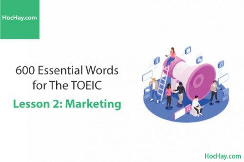 600 Từ vựng TOEIC – Lesson 2: Marketing – Học Hay