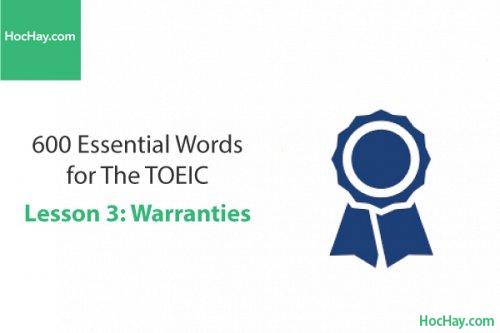 600 Từ vựng TOEIC – Lesson 3: Warranties – Học Hay