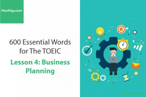 600 Từ vựng TOEIC – Lesson 4: Business Planning – Học Hay