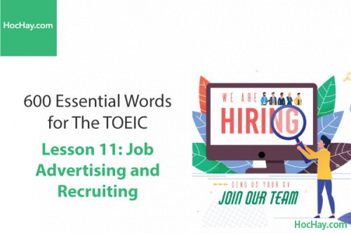 600 Từ vựng TOEIC – Lesson 11: Job Advertising and Recruiting – Học Hay