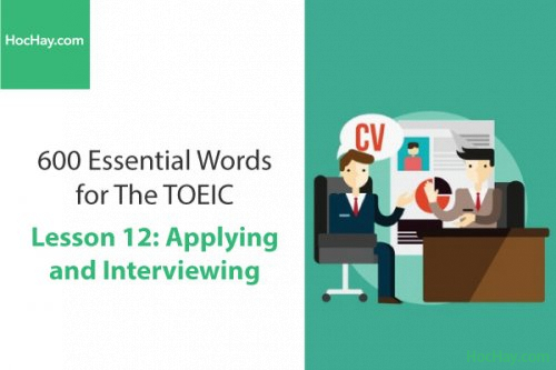600 Từ vựng TOEIC – Lesson 12: Applying and Interviewing – Học Hay
