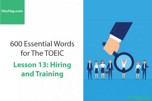 600 Từ vựng TOEIC – Lesson 13: Hiring and Training – Học Hay