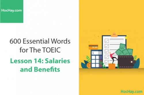 600 Từ vựng TOEIC – Lesson 14: Salaries and Benefits – Học Hay
