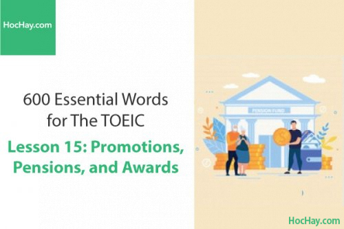 600 Từ vựng TOEIC – Lesson 15: Promotions, Pensions and Awards – Học Hay