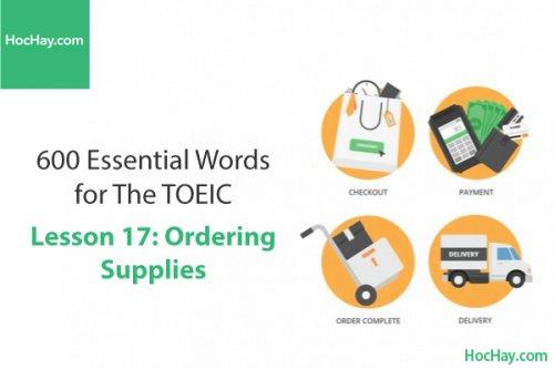 600 Từ vựng TOEIC – Lesson 17: Ordering Supplies – Học Hay