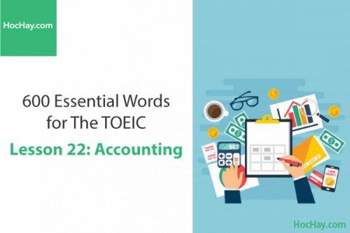 600 Từ vựng TOEIC – Lesson 22: Accounting – Học Hay