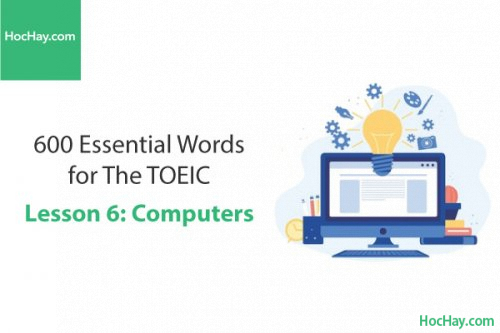600 Từ vựng TOEIC – Lesson 6: Computers – Học Hay