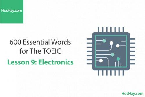 600 Từ vựng TOEIC – Lesson 9: Electronics – Học Hay