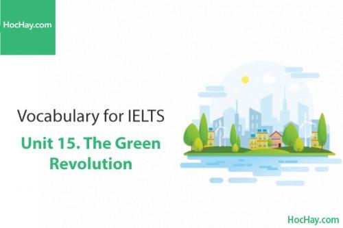 Từ vựng IELTS – Unit 15: The green revolution – Học Hay