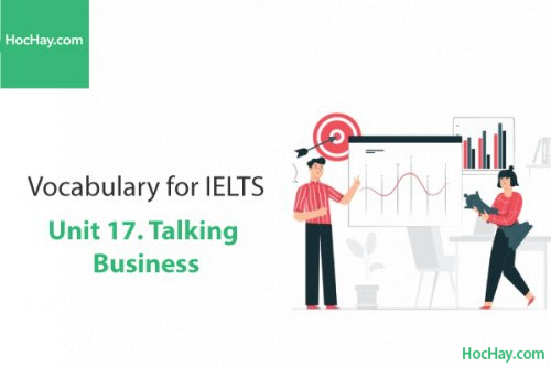 Từ vựng IELTS – Unit 17: Talking business – Học Hay