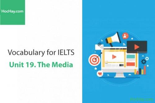 Từ vựng IELTS – Unit 19: The media – Học Hay