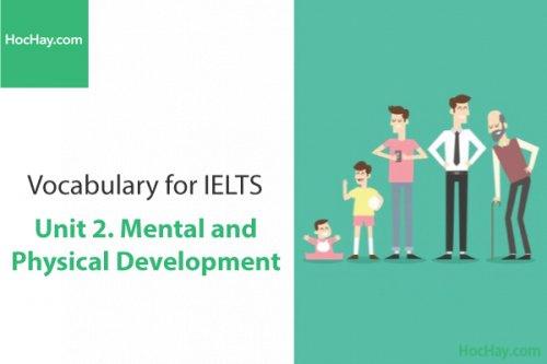 Từ vựng IELTS – Unit 2: Mental and physical development – Học Hay
