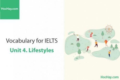 Từ vựng IELTS – Unit 4: Lifestyles – Học Hay