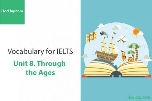 Từ vựng IELTS – Unit 8: Through the ages – Học Hay