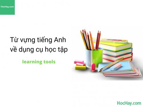 Từ vựng tiếng Anh về dụng cụ học tập - HocHay