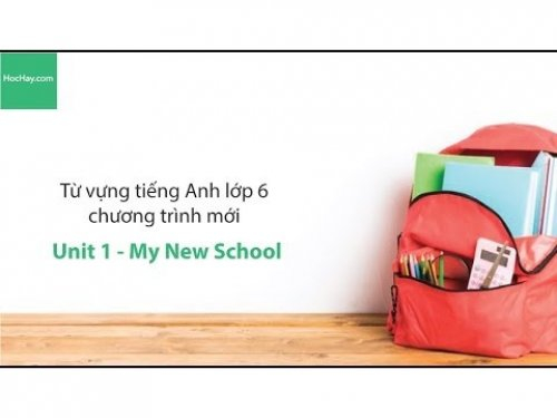 Video Từ vựng tiếng Anh lớp 6 - Unit 1: My New School - HocHay